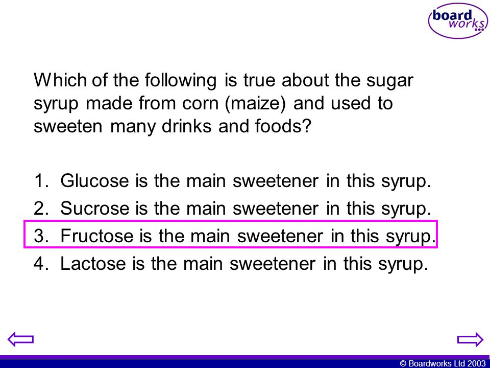 Which of the following is true about the sugar syrup made from corn (maize) and used to sweeten many drinks and foods
