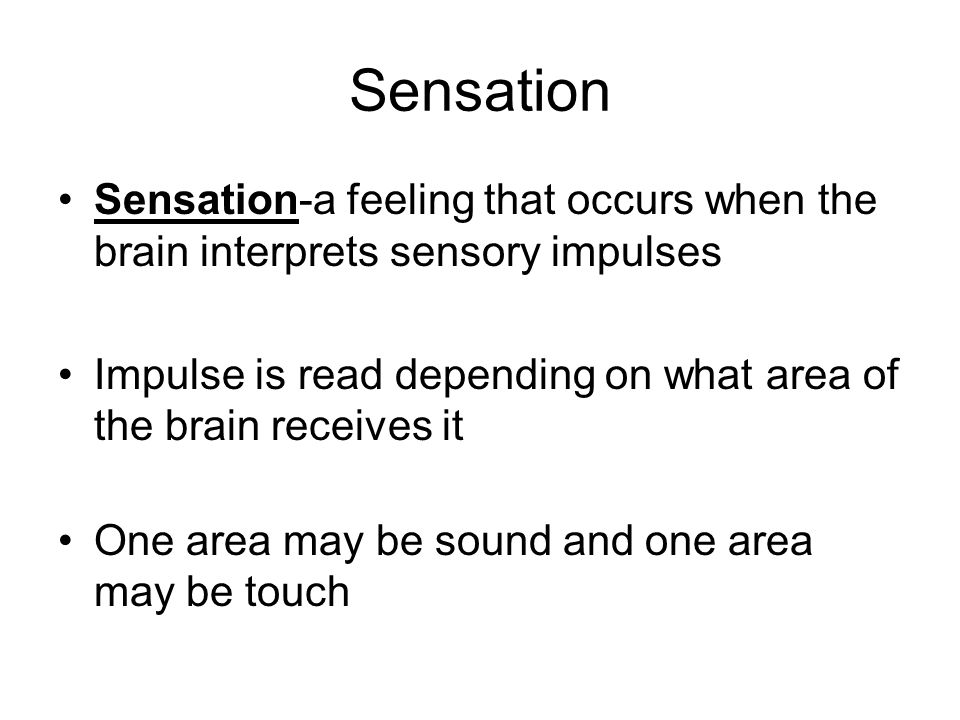 Sensation Sensation-a feeling that occurs when the brain interprets sensory impulses.