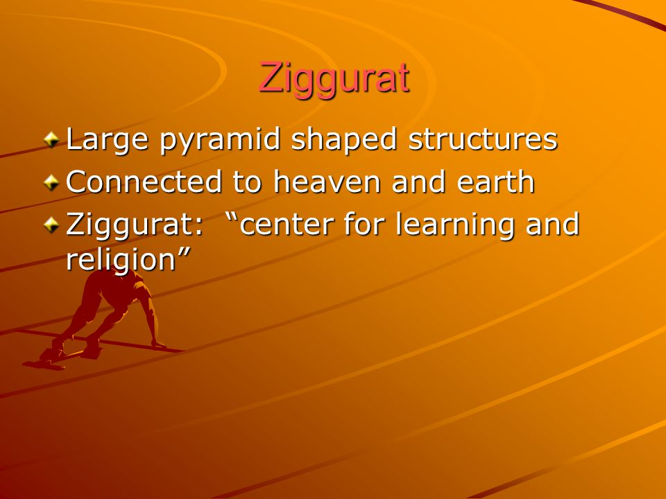 Ziggurat Large pyramid shaped structures Connected to heaven and earth