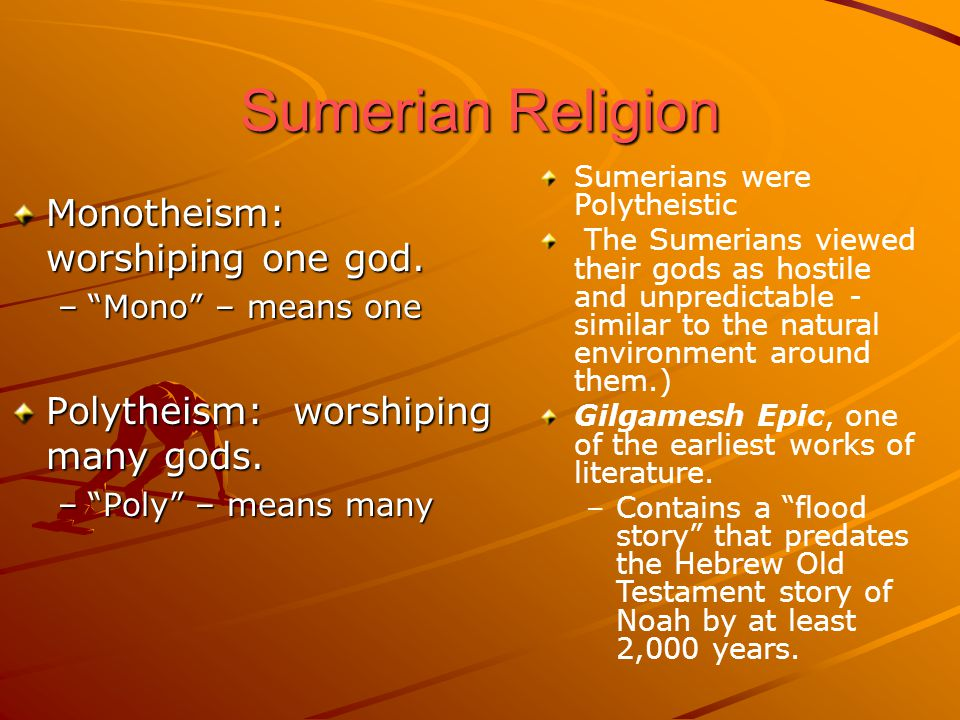 Sumerian Religion Monotheism: worshiping one god.