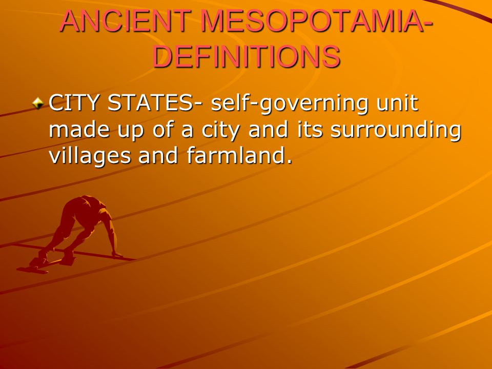 ANCIENT MESOPOTAMIA- DEFINITIONS