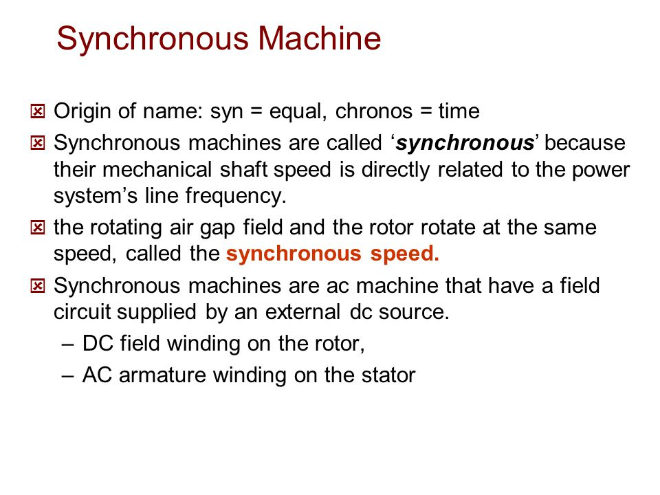 Synchronous Machine Origin of name: syn = equal, chronos = time