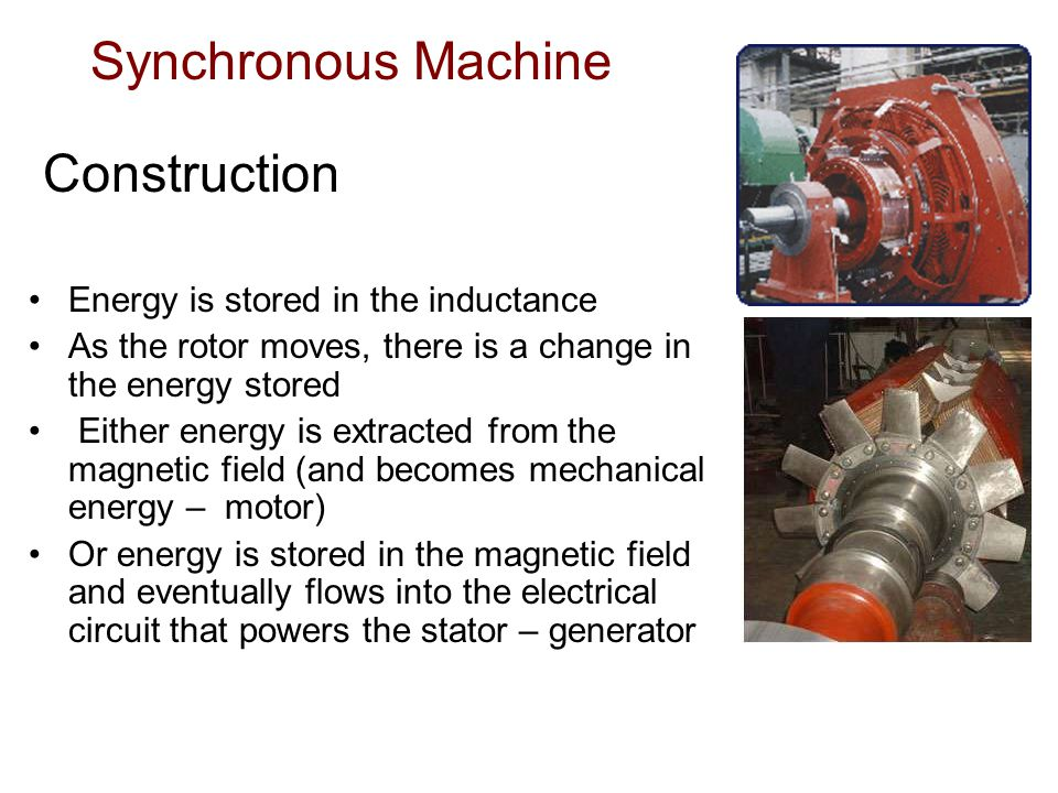 Synchronous Machine Construction Energy is stored in the inductance