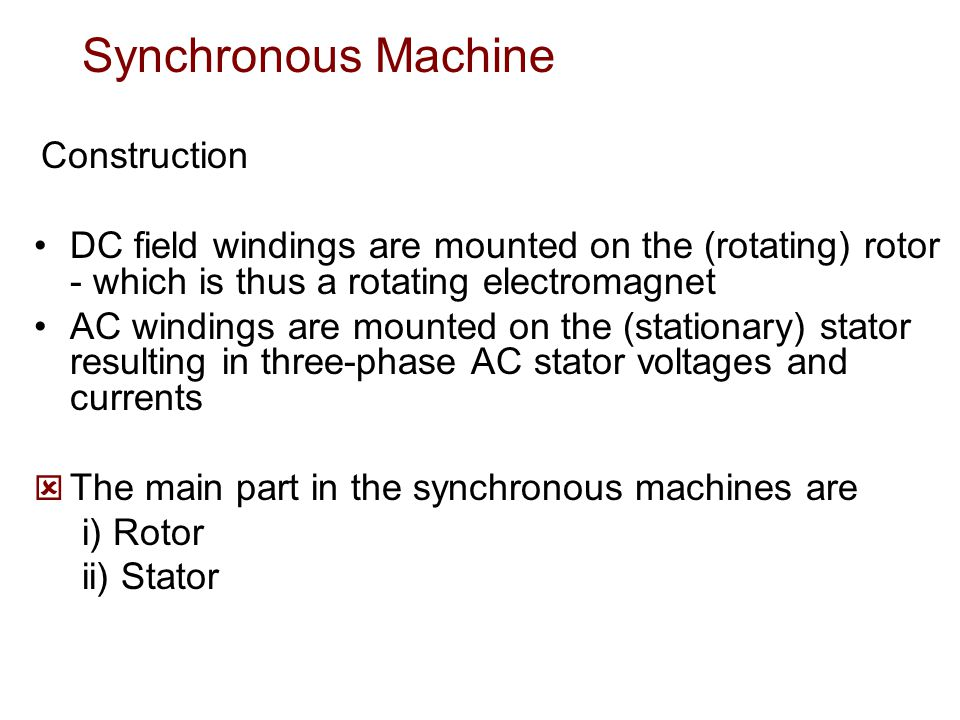 Synchronous Machine Construction. DC field windings are mounted on the (rotating) rotor - which is thus a rotating electromagnet.
