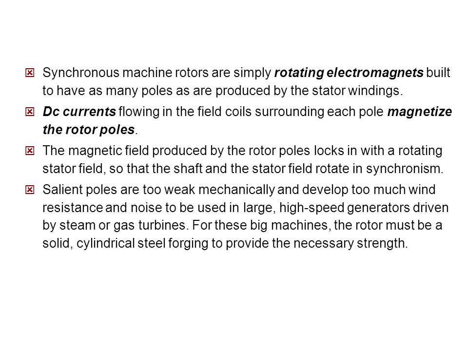 Synchronous machine rotors are simply rotating electromagnets built to have as many poles as are produced by the stator windings.