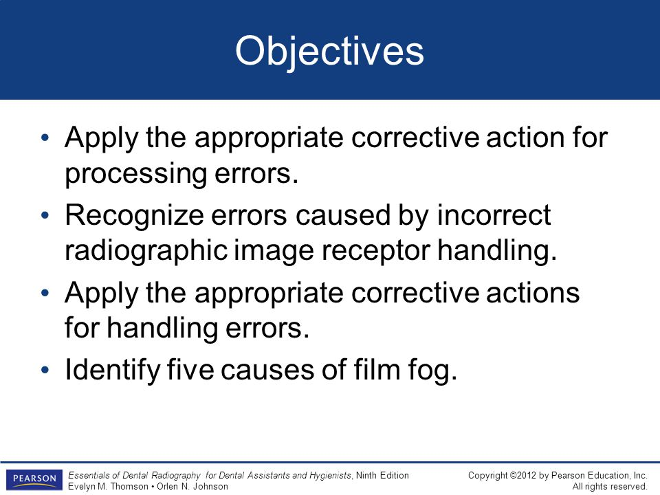 Objectives Apply the appropriate corrective action for processing errors. Recognize errors caused by incorrect radiographic image receptor handling.