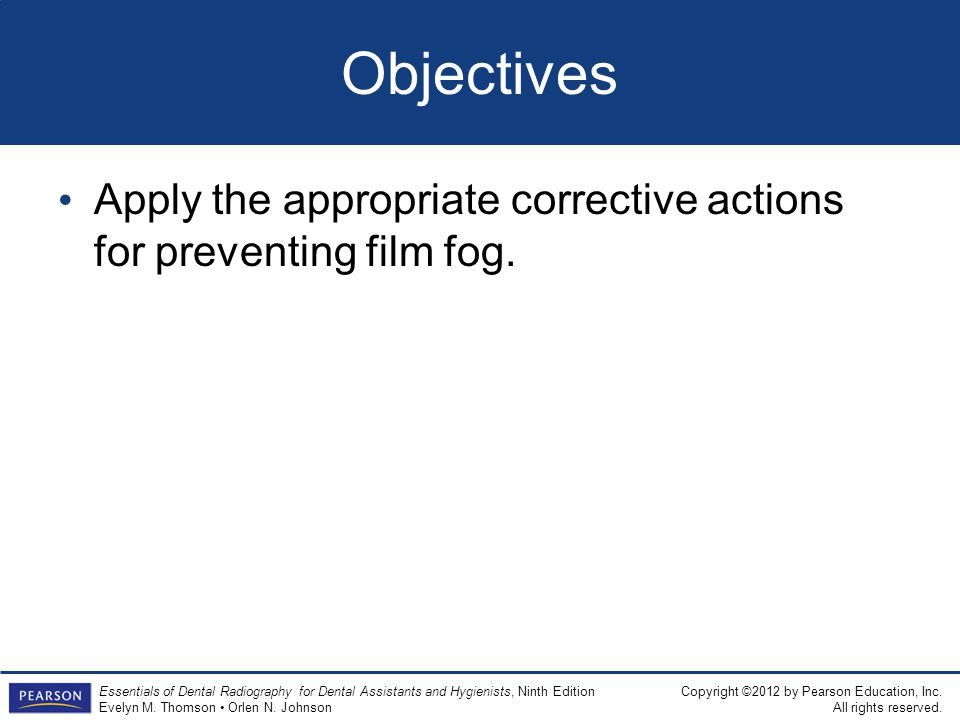 Objectives Apply the appropriate corrective actions for preventing film fog.