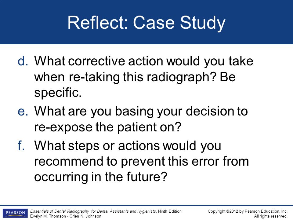 Reflect: Case Study What corrective action would you take when re-taking this radiograph Be specific.