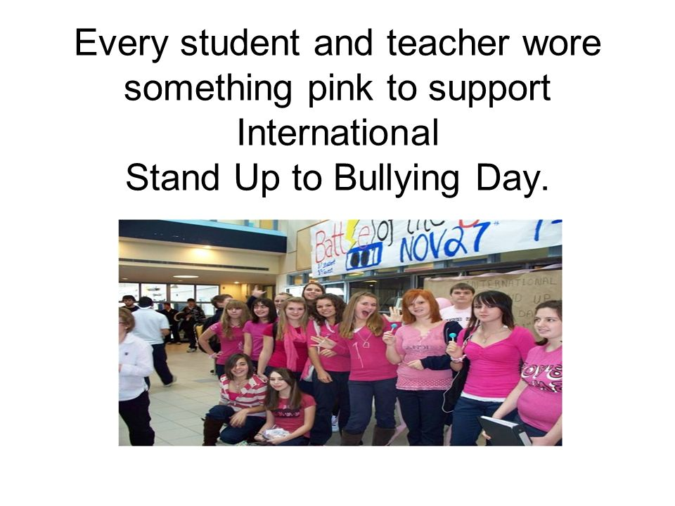 Every student and teacher wore something pink to support International Stand Up to Bullying Day.