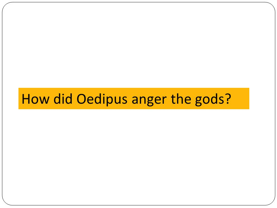 How did Oedipus anger the gods