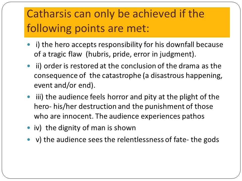 Catharsis can only be achieved if the following points are met: