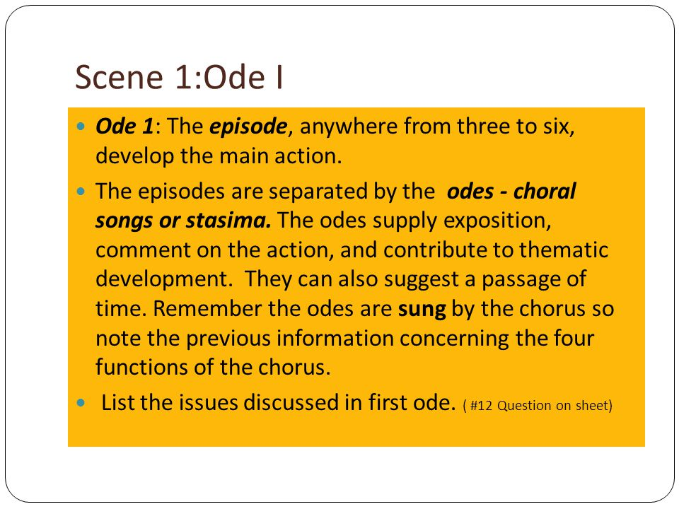 Scene 1:Ode I Ode 1: The episode, anywhere from three to six, develop the main action.