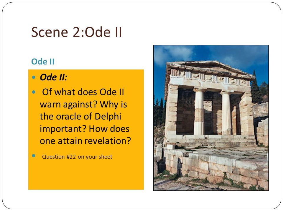 Scene 2:Ode II Ode II. Ode II: Of what does Ode II warn against Why is the oracle of Delphi important How does one attain revelation