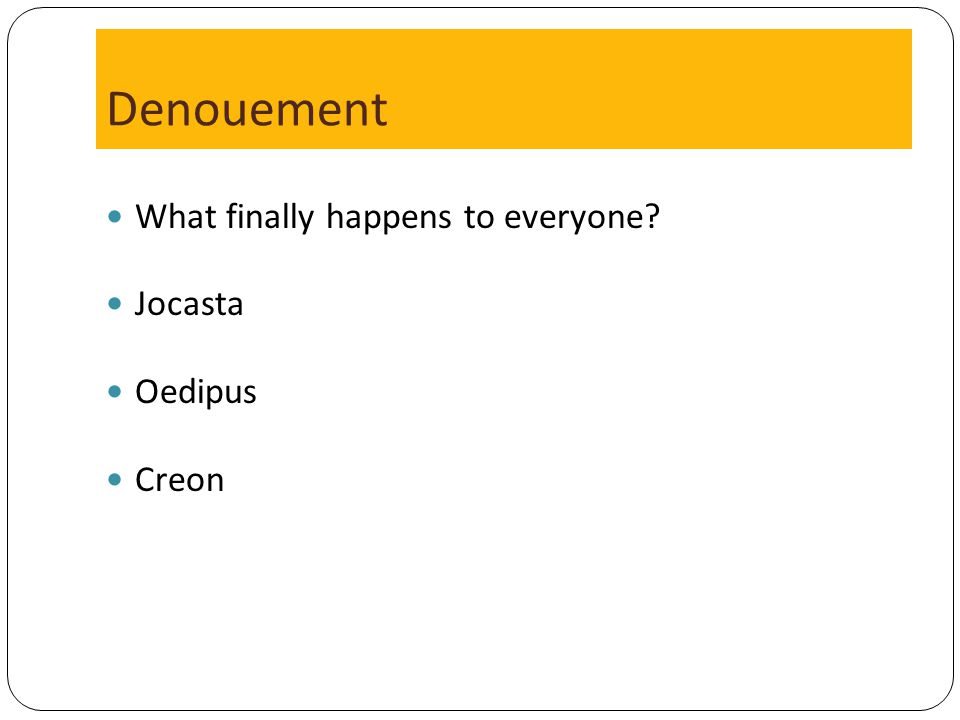 Denouement What finally happens to everyone Jocasta Oedipus Creon