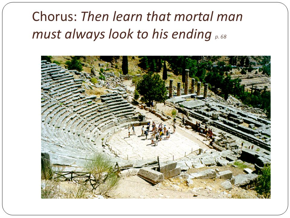 Chorus: Then learn that mortal man must always look to his ending p. 68