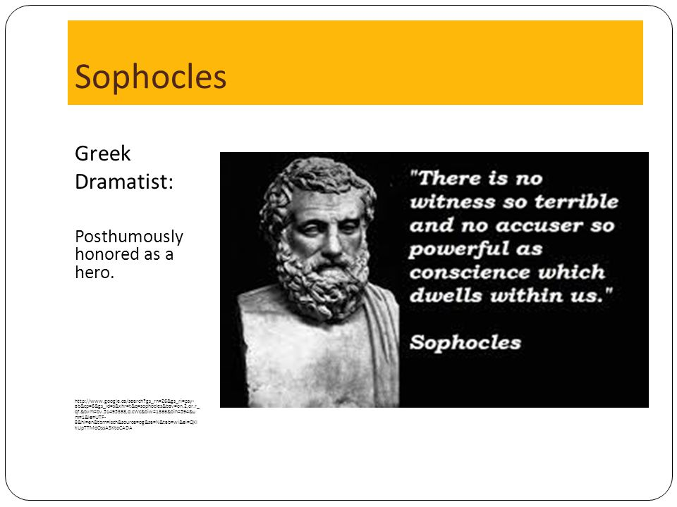 Sophocles Greek Dramatist: Posthumously honored as a hero.