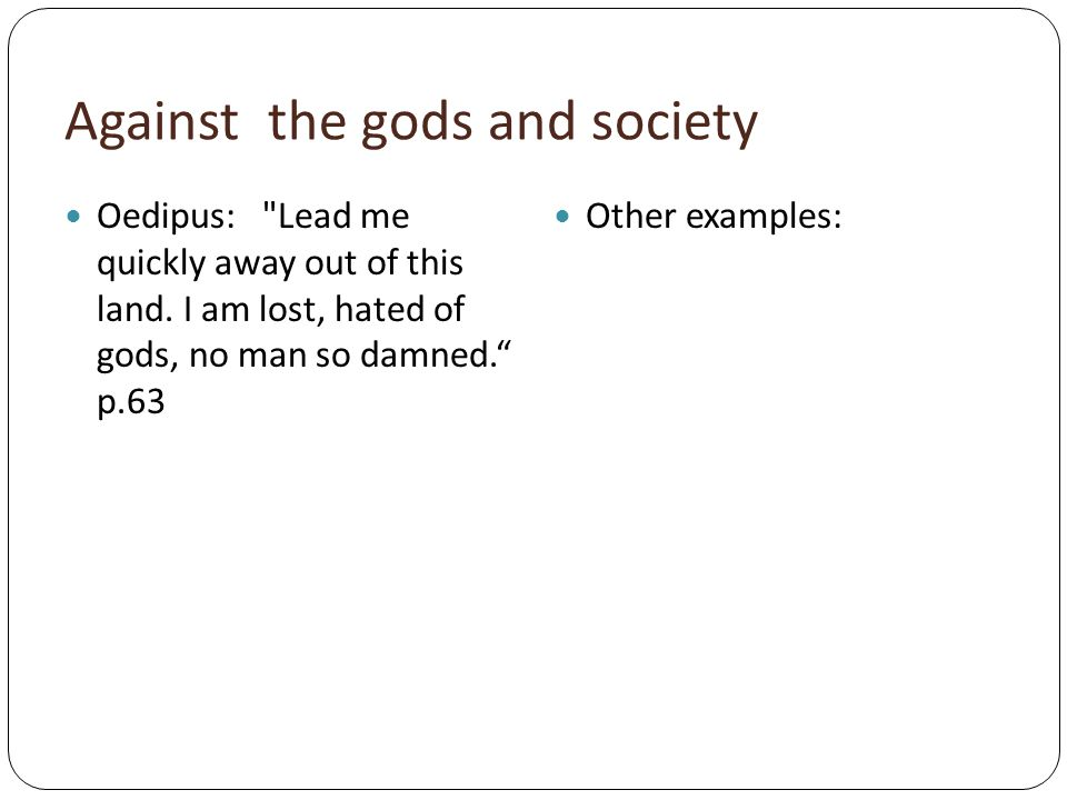 Against the gods and society