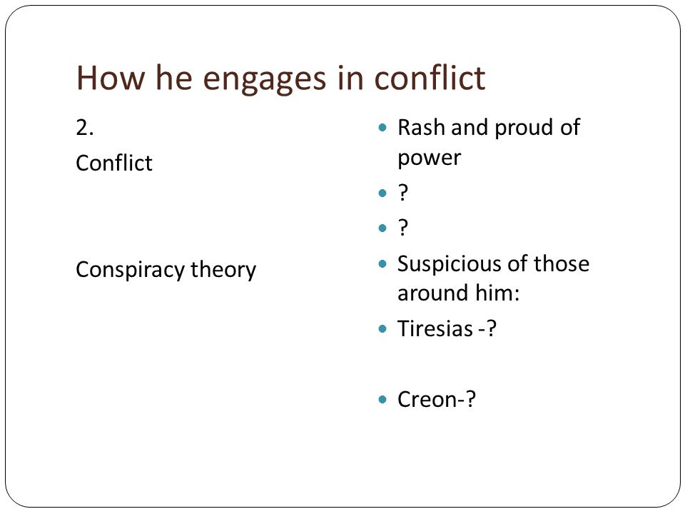 How he engages in conflict