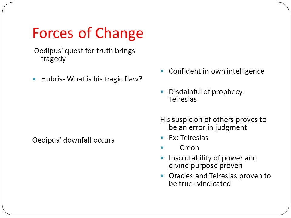 Forces of Change Oedipus' quest for truth brings tragedy