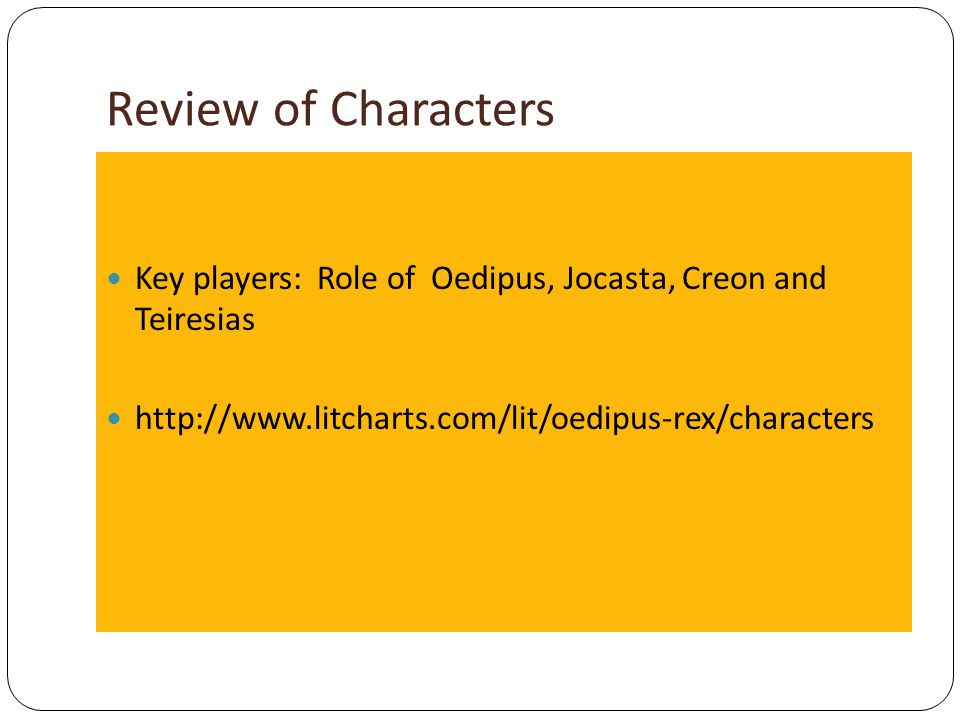 Review of Characters Key players: Role of Oedipus, Jocasta, Creon and Teiresias.