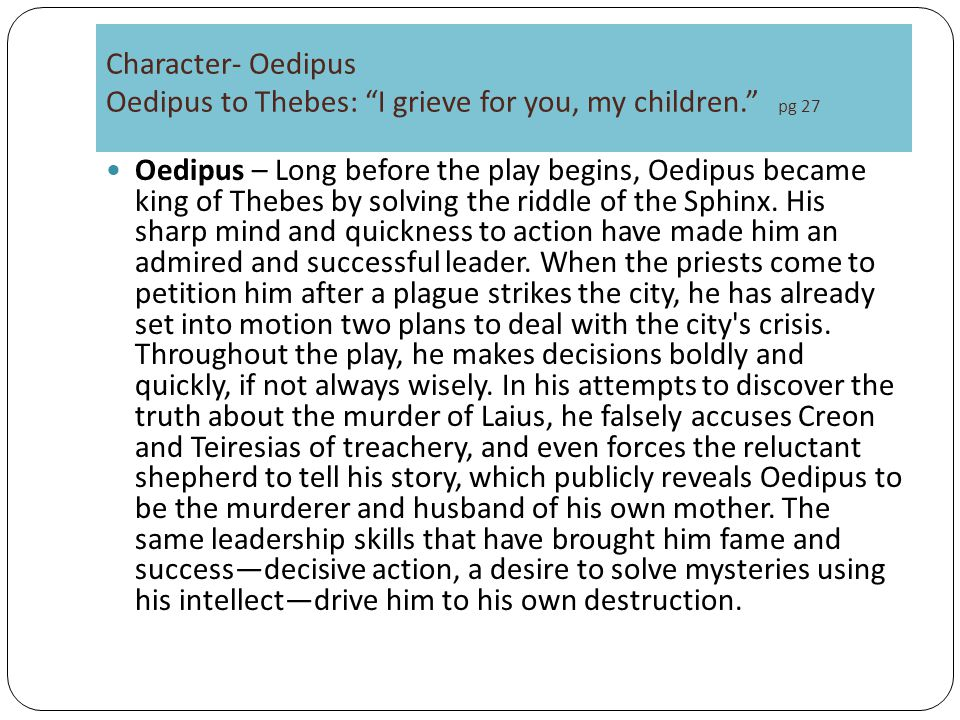 Character- Oedipus Oedipus to Thebes: I grieve for you, my children. pg 27