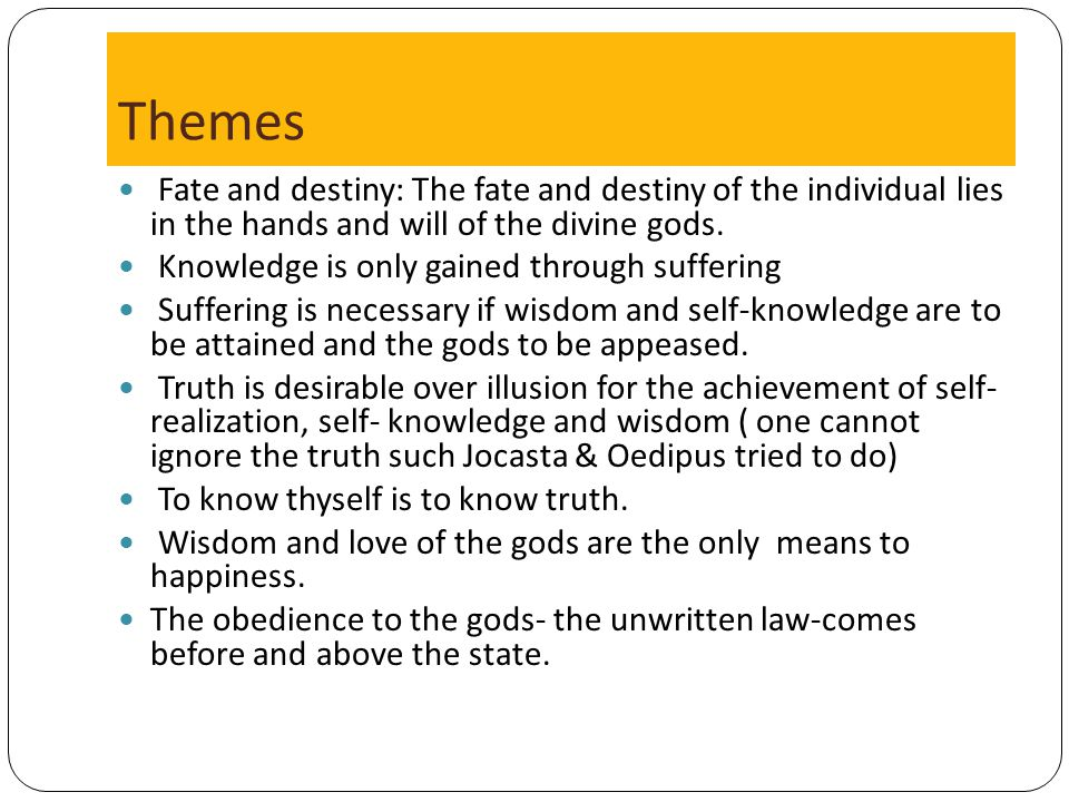 Themes Fate and destiny: The fate and destiny of the individual lies in the hands and will of the divine gods.