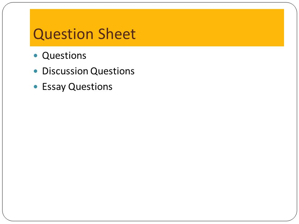 Question Sheet Questions Discussion Questions Essay Questions