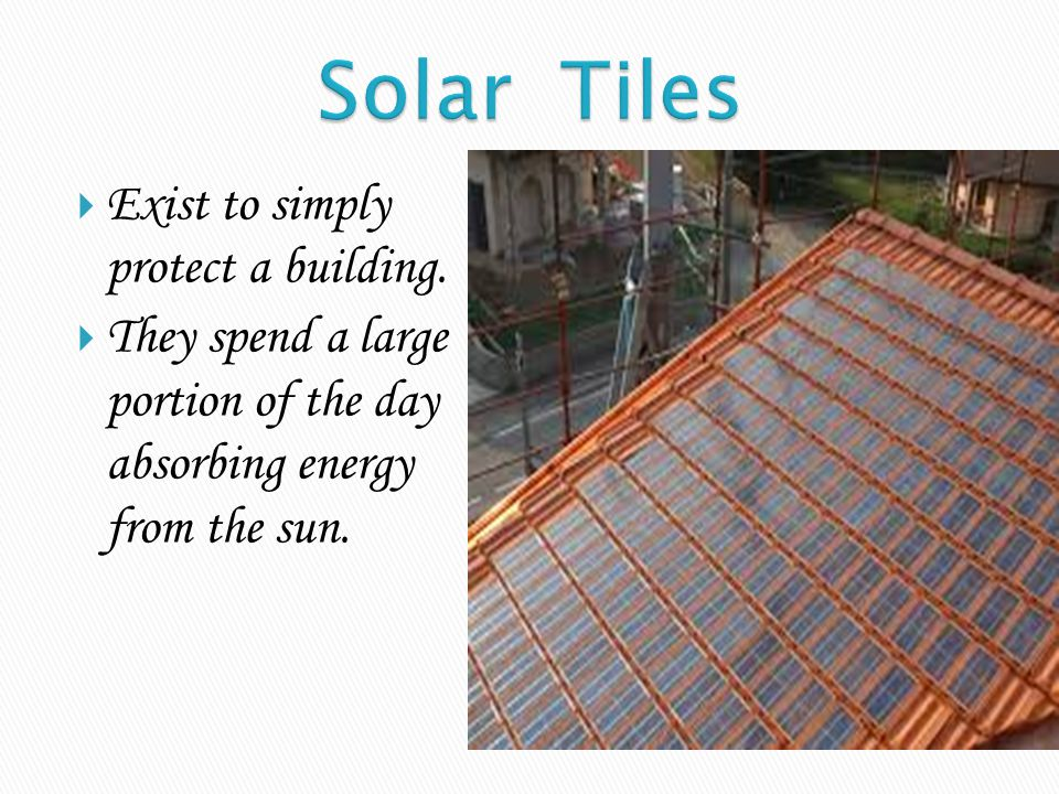 Solar Tiles Exist to simply protect a building.