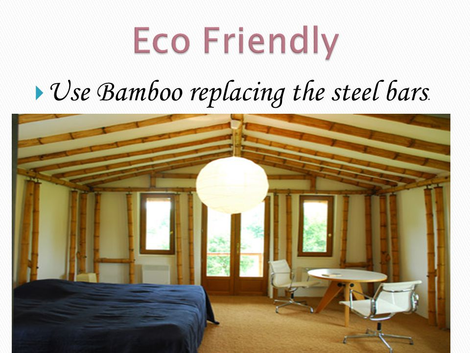 Eco Friendly Use Bamboo replacing the steel bars.