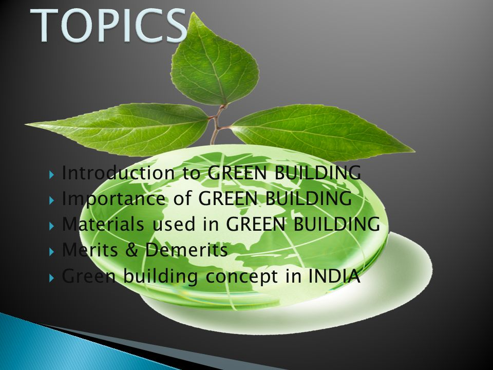 TOPICS Introduction to GREEN BUILDING Importance of GREEN BUILDING