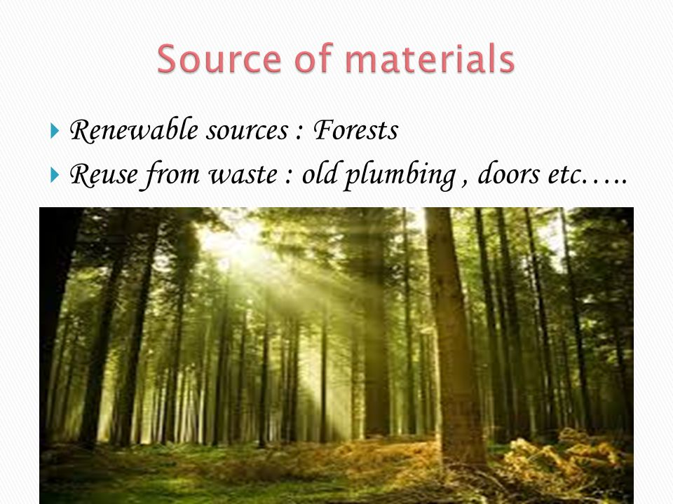 Source of materials Renewable sources : Forests