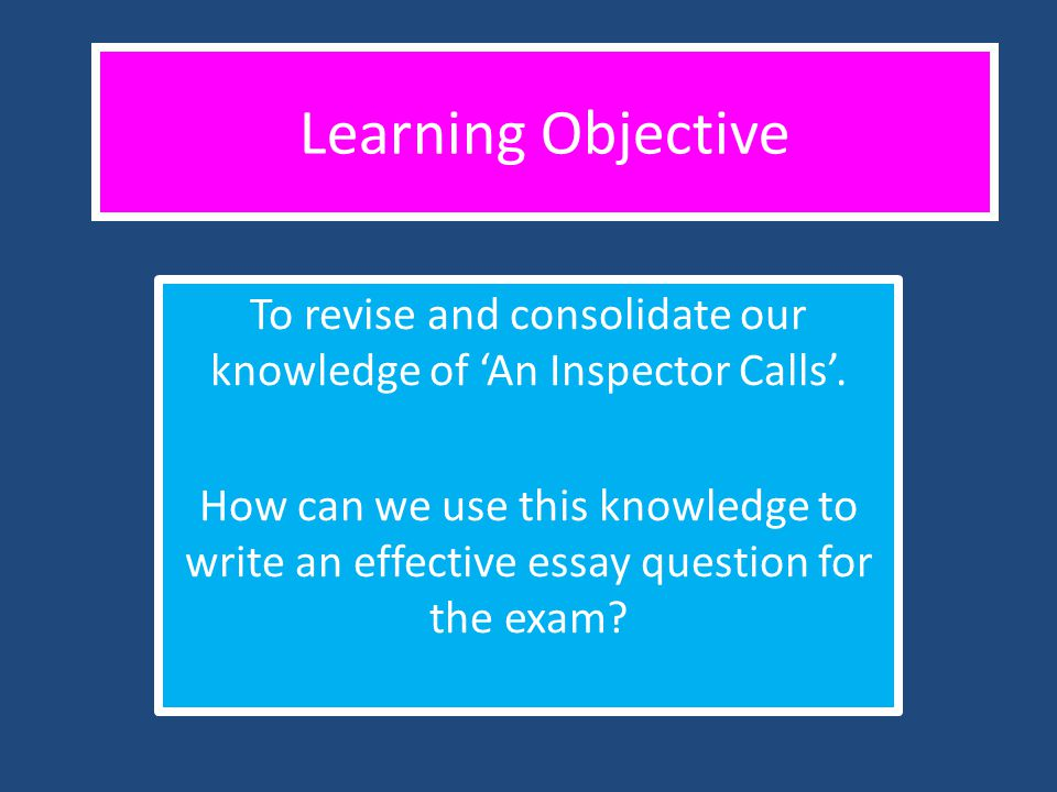 To Revise And Consolidate Our Knowledge Of An Inspector Calls  To Revise And Consolidate Our Knowledge Of An Inspector Calls