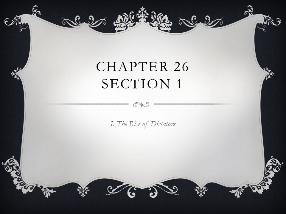 Chapter 26 Section 1 I. The Rise of Dictators