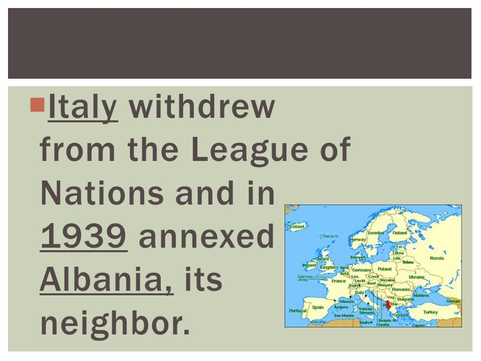 Italy withdrew from the League of Nations and in 1939 annexed Albania, its neighbor.