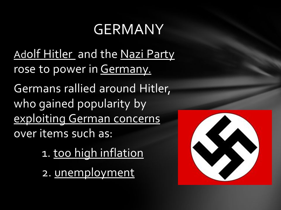 GERMANY Adolf Hitler and the Nazi Party rose to power in Germany.