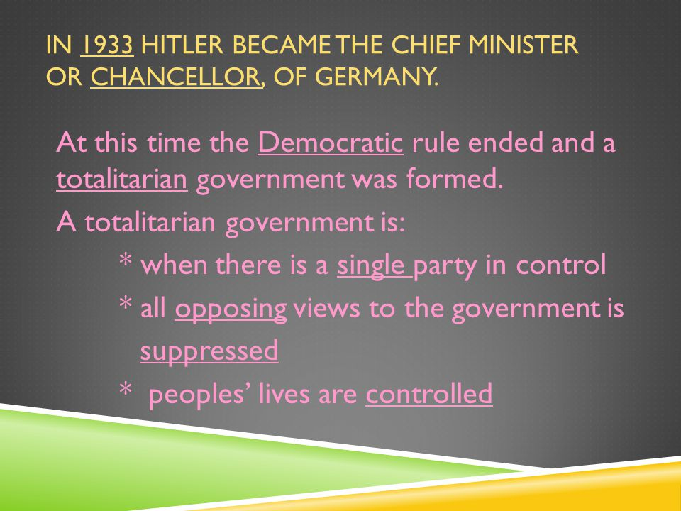 In 1933 Hitler became the chief minister or chancellor, of Germany.