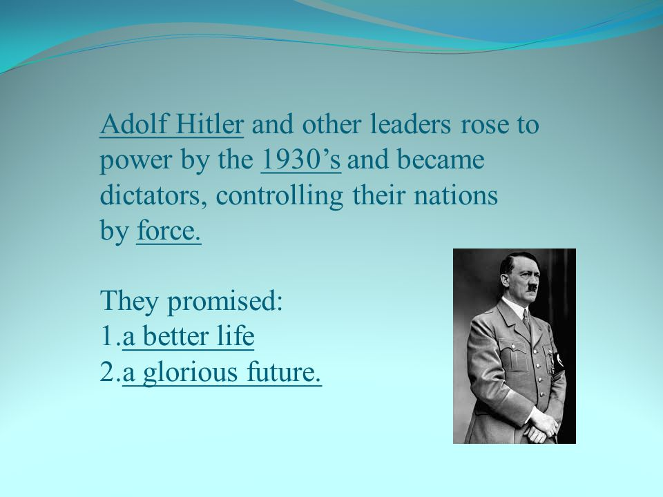 Adolf Hitler and other leaders rose to power by the 1930's and became dictators, controlling their nations by force.