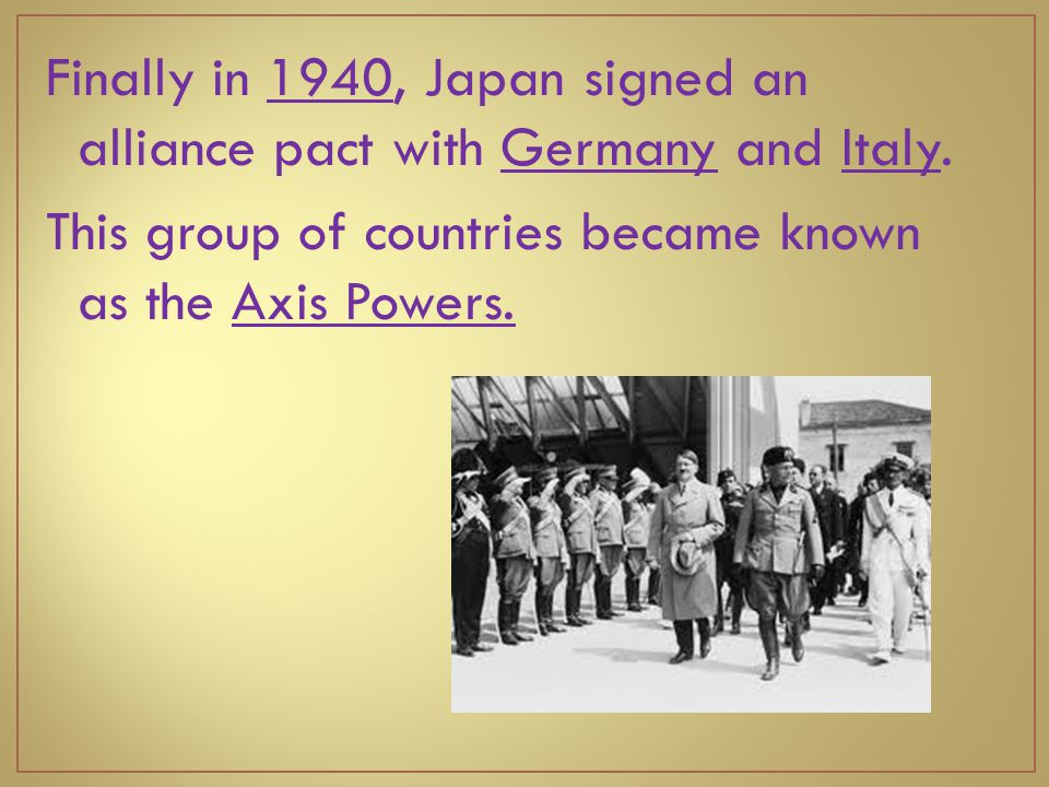 Finally in 1940, Japan signed an alliance pact with Germany and Italy