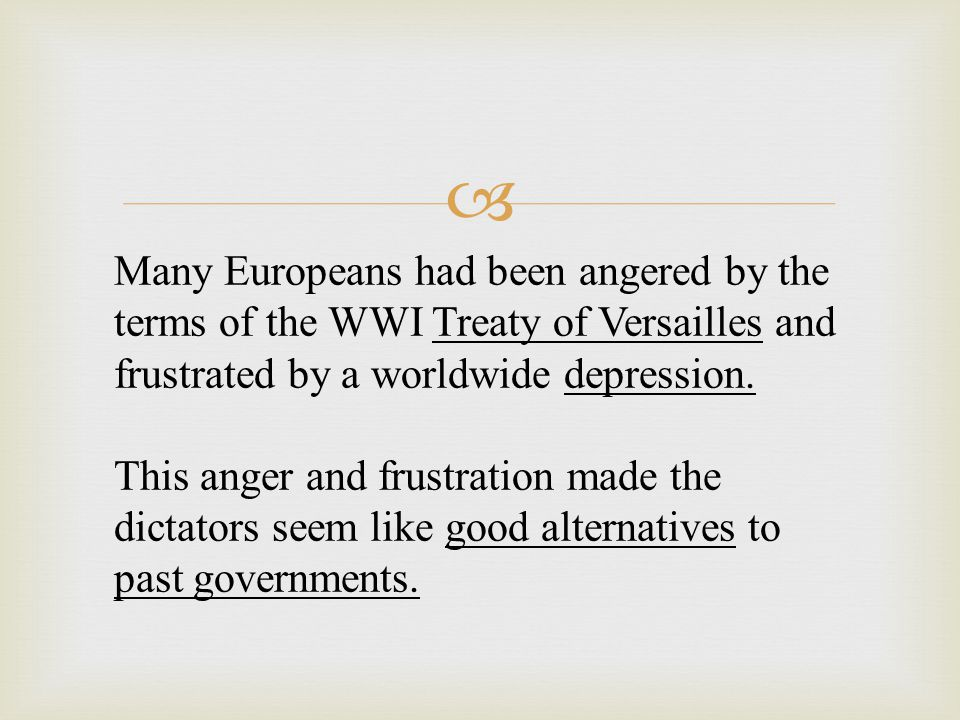 Many Europeans had been angered by the terms of the WWI Treaty of Versailles and frustrated by a worldwide depression.
