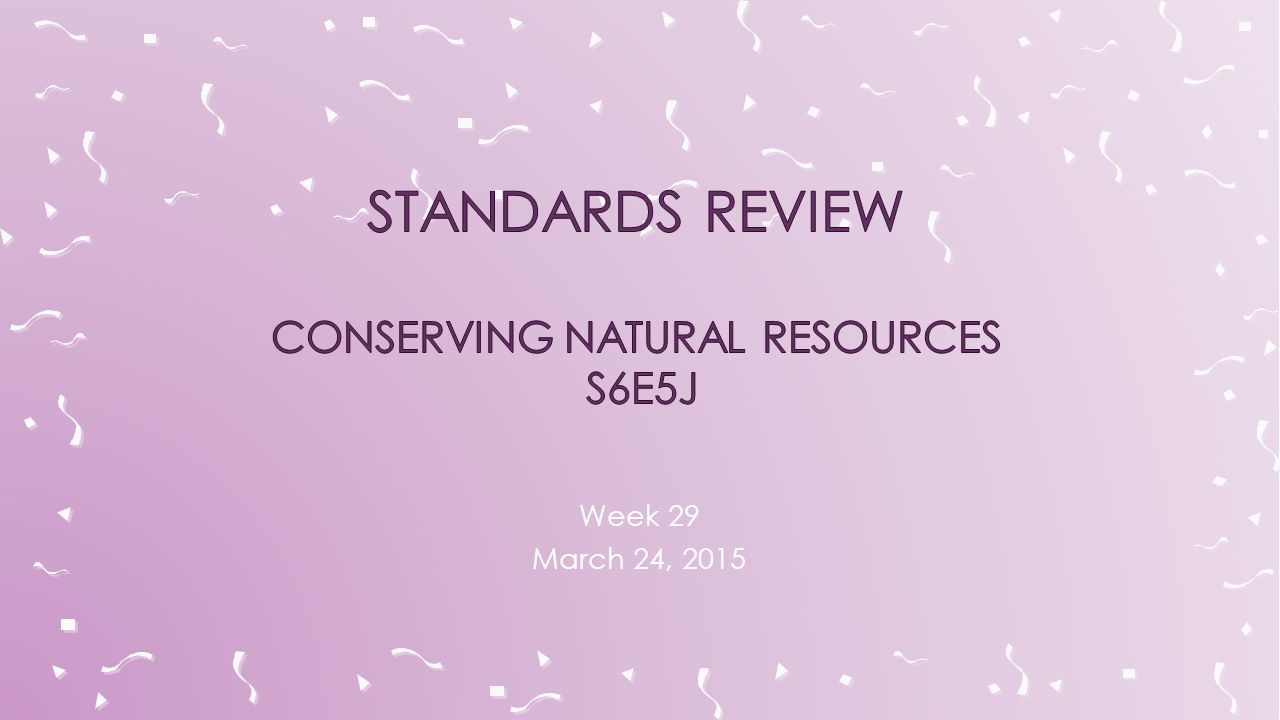 Standards review Conserving Natural Resources s6e5J