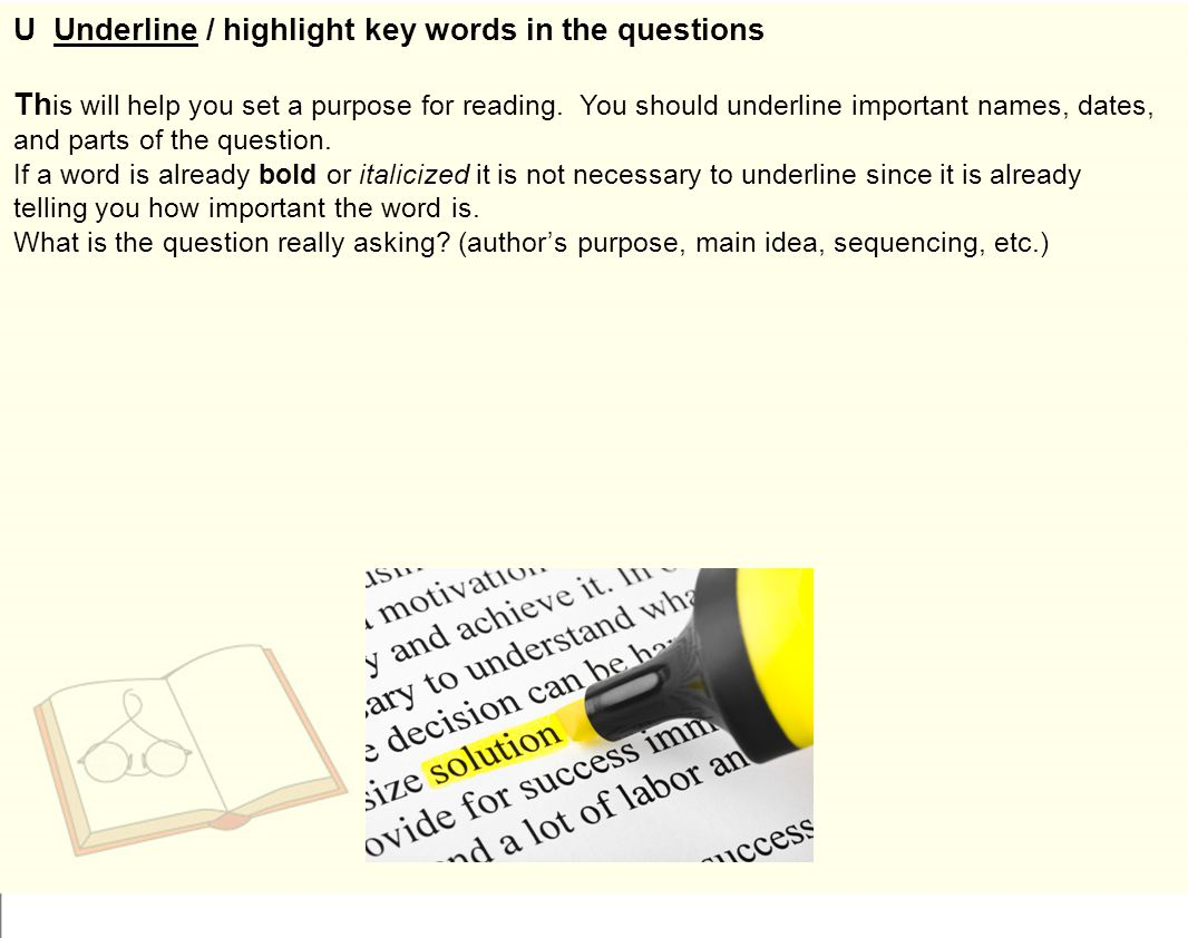 U Underline / highlight key words in the questions