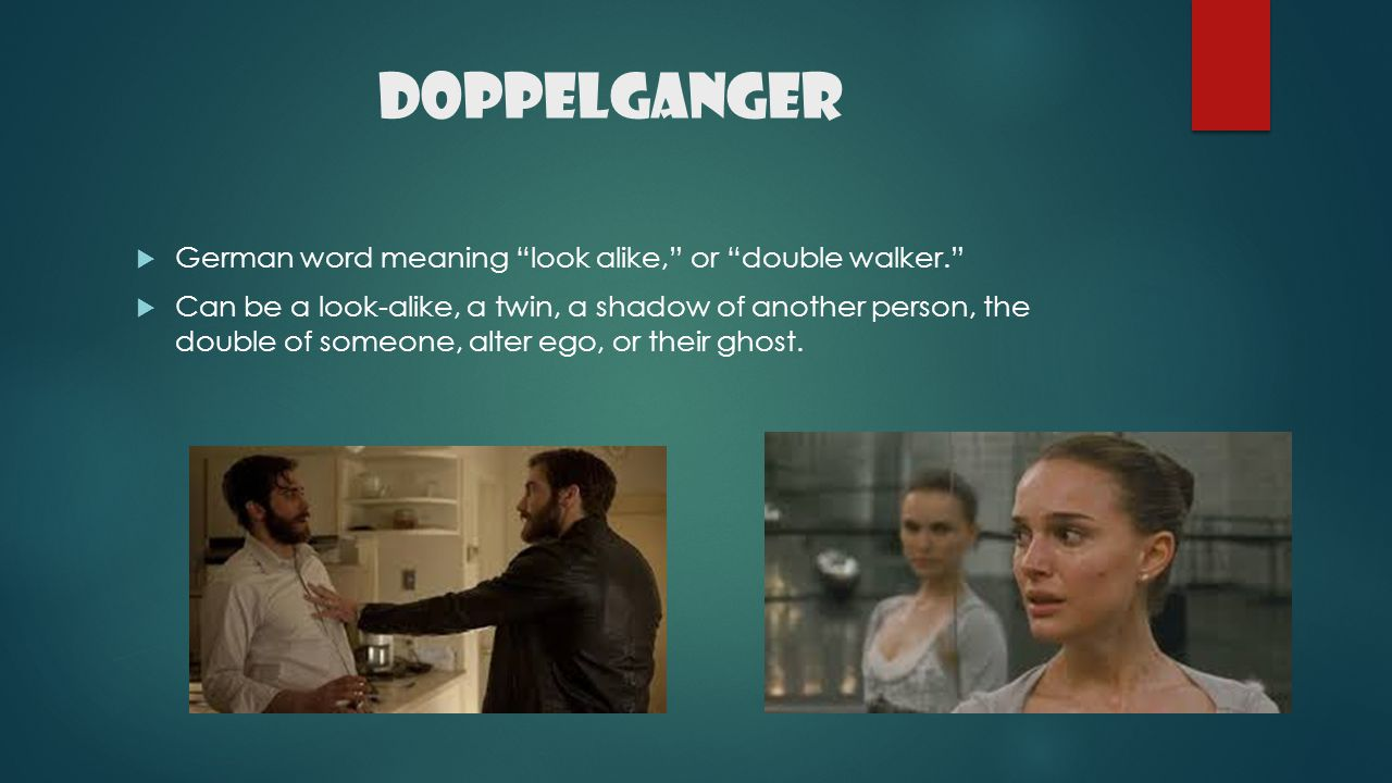 Doppelganger German word meaning look alike, or double walker.