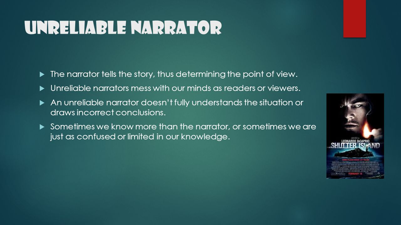 Unreliable Narrator The narrator tells the story, thus determining the point of view.