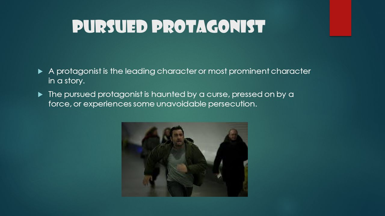 Pursued Protagonist A protagonist is the leading character or most prominent character in a story.