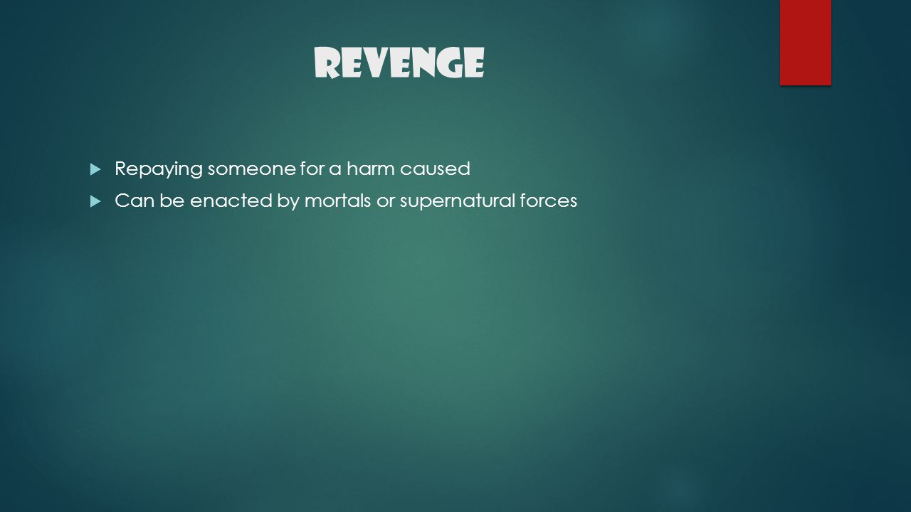Revenge Repaying someone for a harm caused