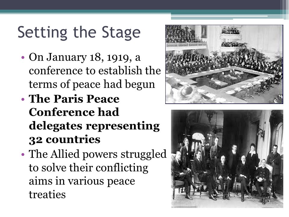 Setting the Stage On January 18, 1919, a conference to establish the terms of peace had begun.