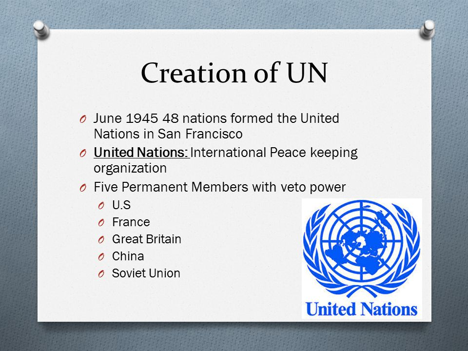 Creation of UN June nations formed the United Nations in San Francisco. United Nations: International Peace keeping organization.