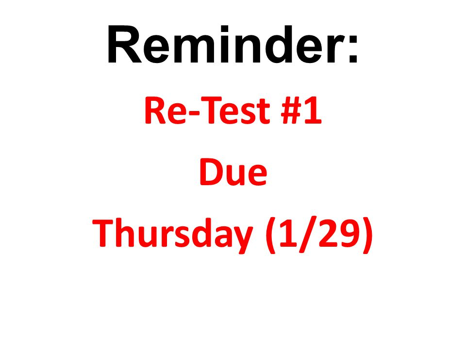 Re-Test #1 Due Thursday (1/29)
