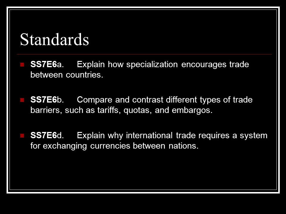 Standards SS7E6a. Explain how specialization encourages trade between countries.