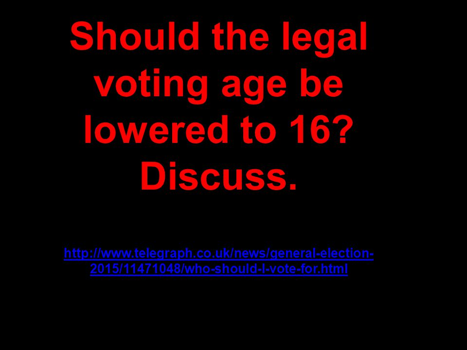 Should the legal voting age be lowered to 16 Discuss.